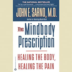The Mindbody Prescription: Healing the Body, Healing the Pain | [John E. Sarno, M.D.]