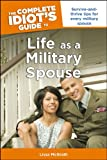 The Complete Idiot's Guide to Life as a Military Spouse