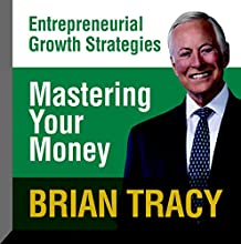 Mastering Your Money: Entrepreneural Growth Strategies  by Brian Tracy Narrated by Brian Tracy