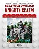 Build Your Own Lego Knights Realm: The Big Unofficial Lego Builder's Book