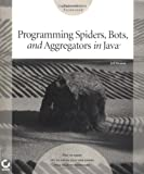 img - for Programming Spiders, Bots, and Aggregators in Java book / textbook / text book