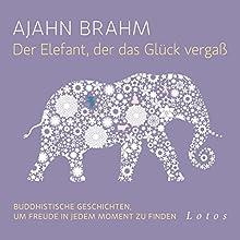 Der Elefant, der das Glück vergaß: Buddhistische Geschichten, um Freude in jedem Moment zu finden Hörbuch von Ajahn Brahm Gesprochen von: Hanns Jörg Krumpholz