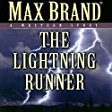 The Lightning Runner: A Western Story (       UNABRIDGED) by Max Brand Narrated by Michael Sutherland