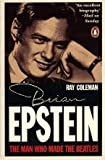 The Man Who Made the Beatles: An Intimate Biography of Brian Epstein (0070117896) by Coleman, Ray