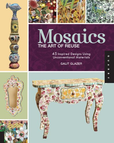 Mosaics, the Art of Reuse: Inspired Designs Using Unconventional Materials