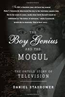 The Boy Genius and the Mogul: The Untold Story of Television