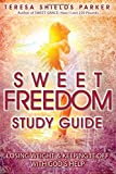 Sweet Freedom Study Guide: Losing Weight and Keeping It Off With God's Help (The Sweet Series) (Volume 5)