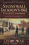 img - for Stonewall Jackson's 1862 Valley Campaign:: War Comes to the Homefront (Civil War Sesquicentennial) book / textbook / text book