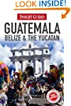 Insight Guides: Guatemala, Belize and...