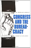 Congress and the Bureaucracy: A Theory of Influence (Yale Studies in Political Science)