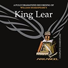 King Lear: Arkangel Shakespeare (       UNABRIDGED) by William Shakespeare Narrated by Trevor Peacock, Clive Merrison, full cast
