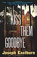 Kiss Them Goodbye: A Novel