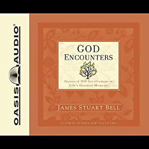 God Encounters: Stories of His Involvement in Life's Greatest Moments | [James S. Bell]