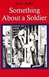 Something about a Soldier (080327226X) by Harris, Mark