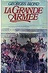 La Grande Armée, 1804-1815 par Georges Blond