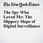 The Spy Who Loved Me: The Slippery Slope of Digital Surveillance | Nick Wingfield