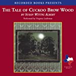 The Tale of Cuckoo Brow Wood (       UNABRIDGED) by Susan Wittig Albert Narrated by Virginia Leishman
