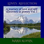 Love's Reflection: A Journey of Love and Self Discovery in Poetry, Vol. 1 | Marie Kopan