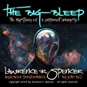 The Big Bleep: The Mystery of A Different Universe | [Lawrence R. Spencer]