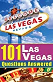 101 Las Vegas Questions Answered: The Las Vegas travel guide that answers your questions about Las Vegas gambling, Las Vegas entertainment, nightlife, superstitions and more