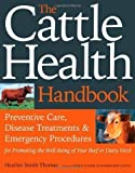 img - for The Cattle Health Handbook by Heather Smith Thomas 1st (first) Edition (2009) book / textbook / text book