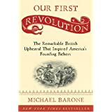 Our First Revolution: The Remarkable British Upheaval That Inspired America's Founding Fathers ~ Michael Barone