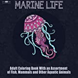 img - for Marine Life Adult Coloring Book: Aquatic Animals Coloring Book for Adults With an Assortment of Fish, Mammals, Birds, Shellfish and More! (8.5 x 8.5 Inches - Blue) book / textbook / text book