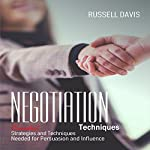 Negotiation: Essential Strategies and Techniques Needed for Persuasion and Influence | Russell Davis