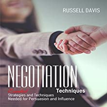 Negotiation: Essential Strategies and Techniques Needed for Persuasion and Influence Audiobook by Russell Davis Narrated by Derek Botten