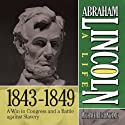 Abraham Lincoln: A Life 1843-1849: A Win in Congress and a Battle Against Slavery (       UNABRIDGED) by Michael Burlingame Narrated by Sean Pratt