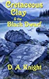 Cretaceous Clay & the Black Dwarf (The Chronicles of Cretaceous Clay) (Volume 1)