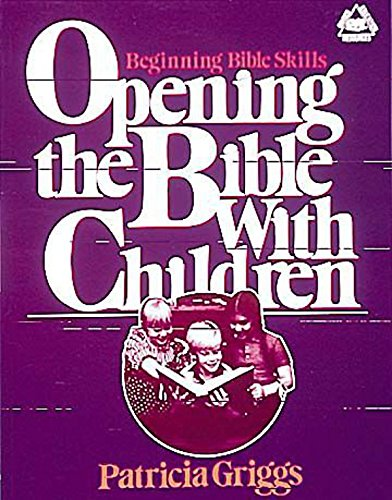 Opening the Bible with Children: Beginning Bible Skills (Griggs Educational Resource)