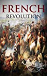 French Revolution: A History From Beg...