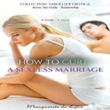 How to Cure a Sexless Marriage: Sex Guide Series, Volume 10 (       UNABRIDGED) by Marguerite de Lyon Narrated by Marie Dumas