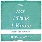 The Man I Think I Know | Mike Gayle