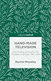 img - for Hand-Made Television: Stop-Frame Animation for Children in Britain, 1961-1974 by Rachel Moseley (2015-12-16) book / textbook / text book