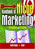 Handbook of Niche Marketing: Principles and Practice (Haworth Series in Segmented, Targeted, and Customized Market)