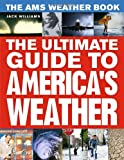 The AMS Weather Book: The Ultimate Guide to America's Weather (0226898989) by Williams, Jack