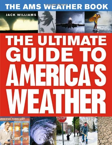 The AMS Weather Book: The Ultimate Guide to America's...