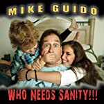 Who Needs Sanity! | Mike Guido