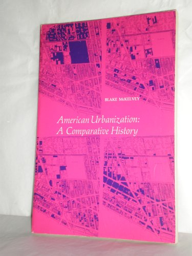 American Urbanization: A Comparative History, Blake McKelvey