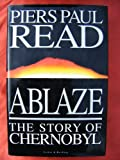 Ablaze: Story of Chernobyl (0436409631) by Read, Piers Paul