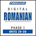 Romanian Phase 1, Unit 26-30: Learn to Speak and Understand Romanian with Pimsleur Language Programs Audiobook by  Pimsleur Narrated by  Pimsleur