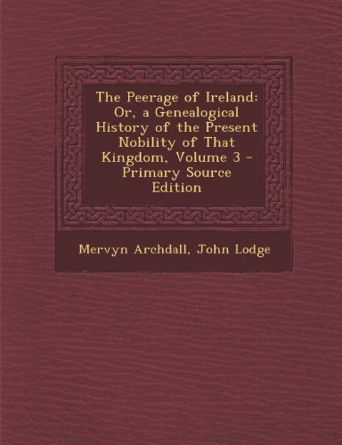 the-peerage-of-ireland-or-a-genealogical-history-of-the-present-nobility-of-that-kingdom-volume-3-pr
