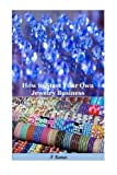 img - for How to Start Your Own Jewelry Business: All that you have to succeed in the Jewelry field book / textbook / text book