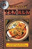 img - for Classic Tex-Mex and Texas Cooking: Authentic Recipes and Big, Bold Flavors book / textbook / text book