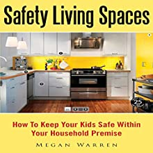 Safety Living Spaces: How to Keep Your Kids Safe Within Your Household Premise (       UNABRIDGED) by Megan Warren Narrated by Rhonda Gayle Turner Garner
