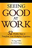 img - for Seeing Good at Work: 52 Weekly Steps to Transform Your Workplace Experience book / textbook / text book