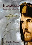 Il condottiero. Biografia romanzata su Cesare Borgia