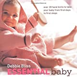 Essential Baby: Over 20 Hand Knits to Take Your Baby from First Days to First Stepsby Debbie Bliss